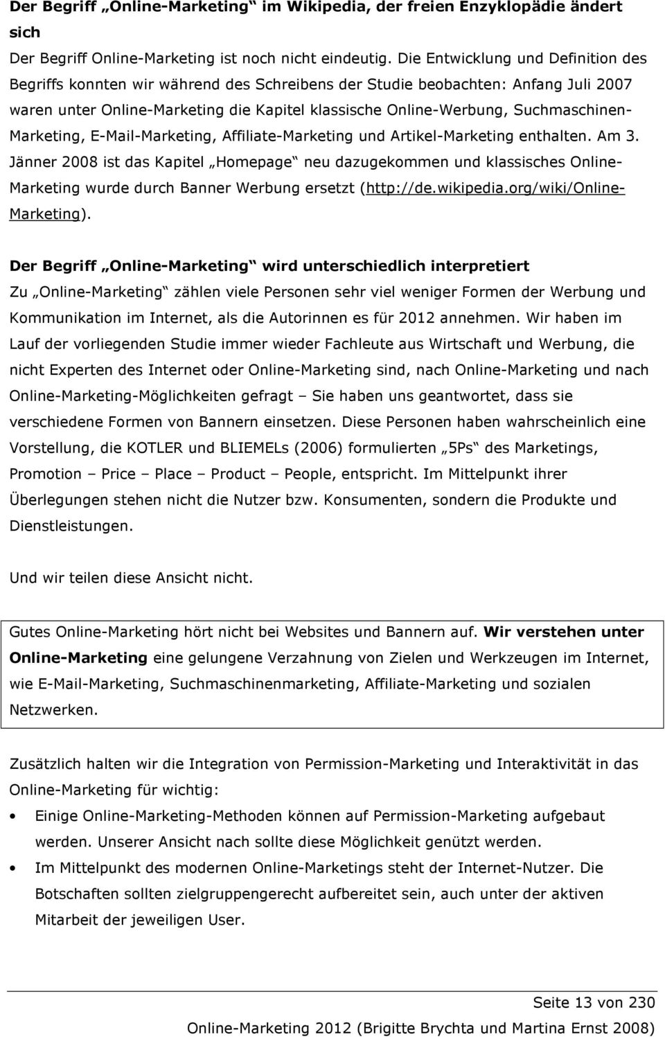 Suchmaschinen- Marketing, E-Mail-Marketing, Affiliate-Marketing und Artikel-Marketing enthalten. Am 3.