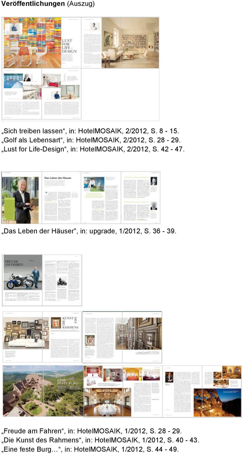 Lust for Life-Design, in: HotelMOSAIK, 2/2012, S. 42-47. Das Leben der Häuser, in: upgrade, 1/2012, S.