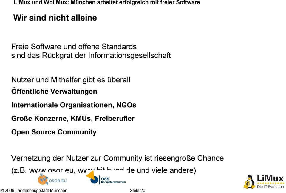Internationale Organisationen, NGOs Große Konzerne, KMUs, Freiberufler Open Source Community