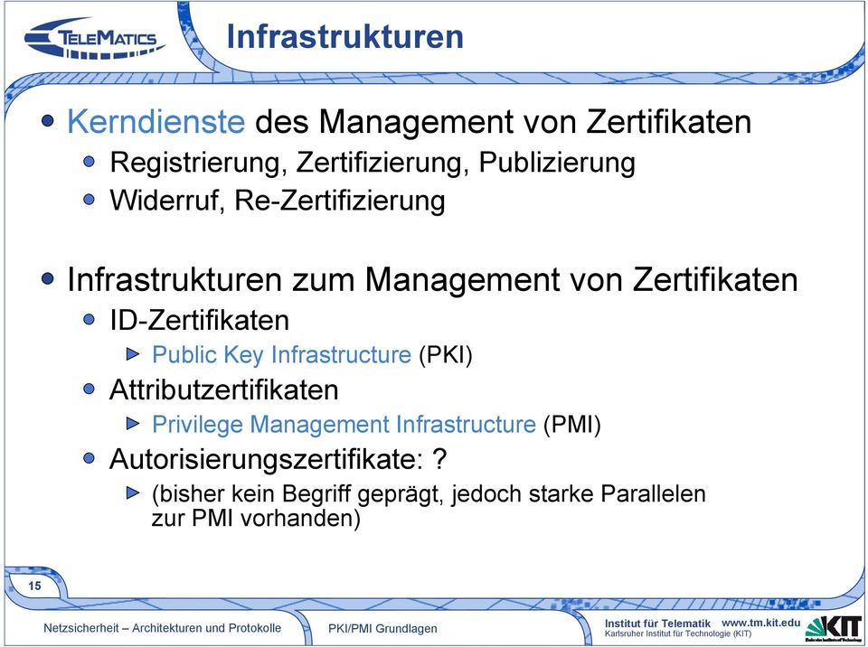ID-Zertifikaten Public Key Infrastructure (PKI) Attributzertifikaten Privilege Management
