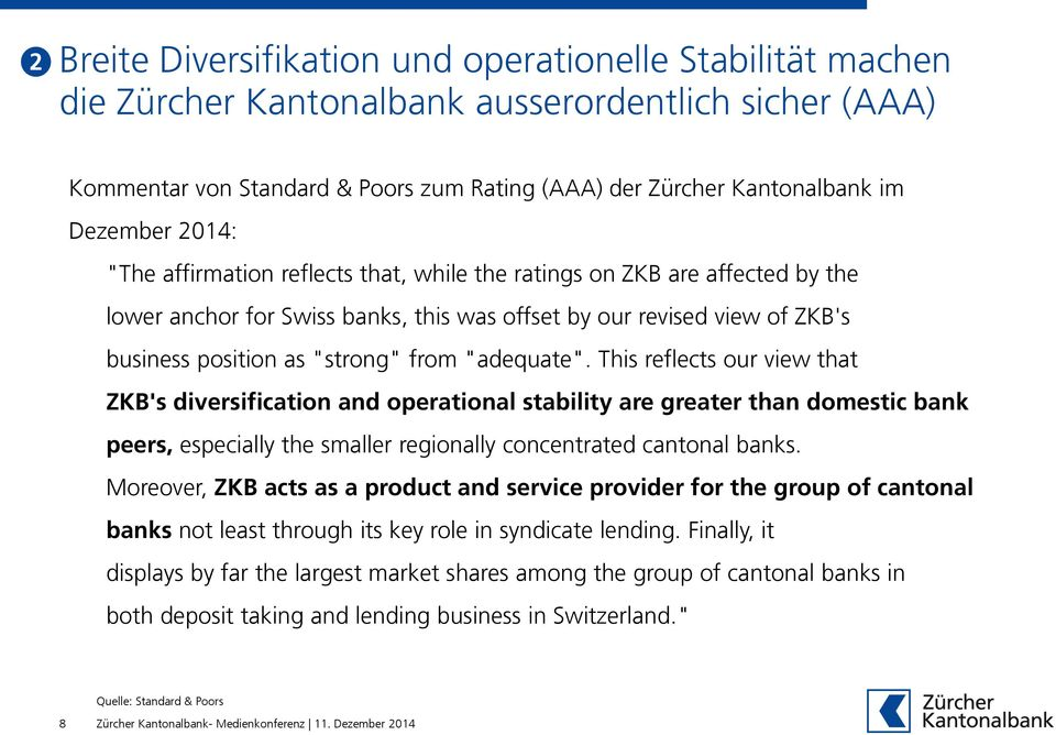 "from ""adequate"". This reflects our view that ZKB's diversification and operational stability are greater than domestic bank peers, especially the smaller regionally concentrated cantonal banks."