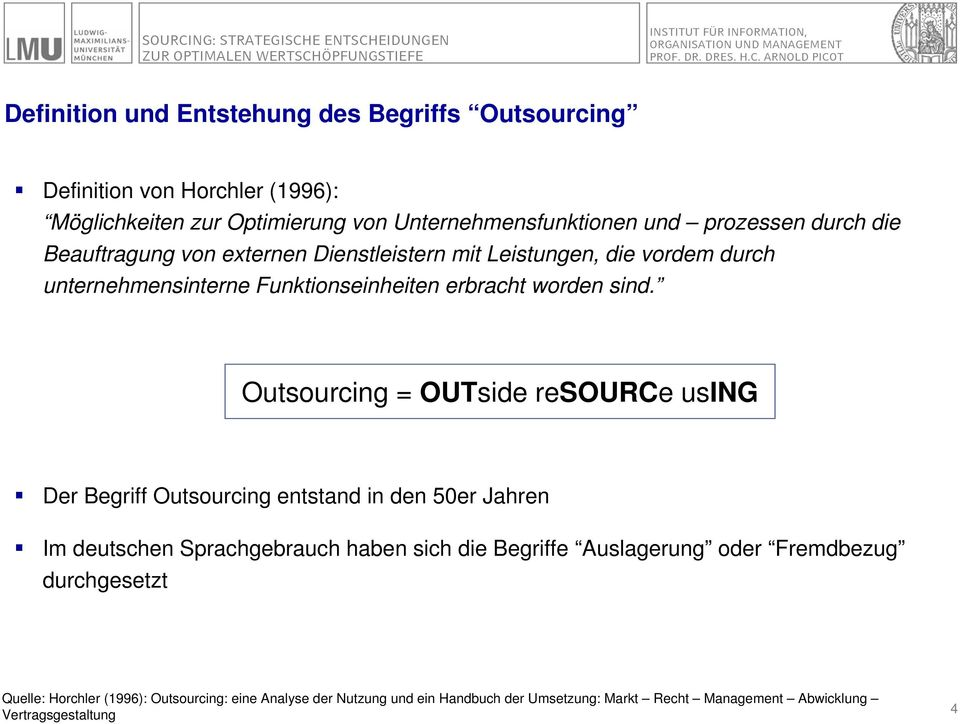Outsourcing = OUTside resource using Der Begriff Outsourcing entstand in den 50er Jahren Im deutschen Sprachgebrauch haben sich die Begriffe Auslagerung oder