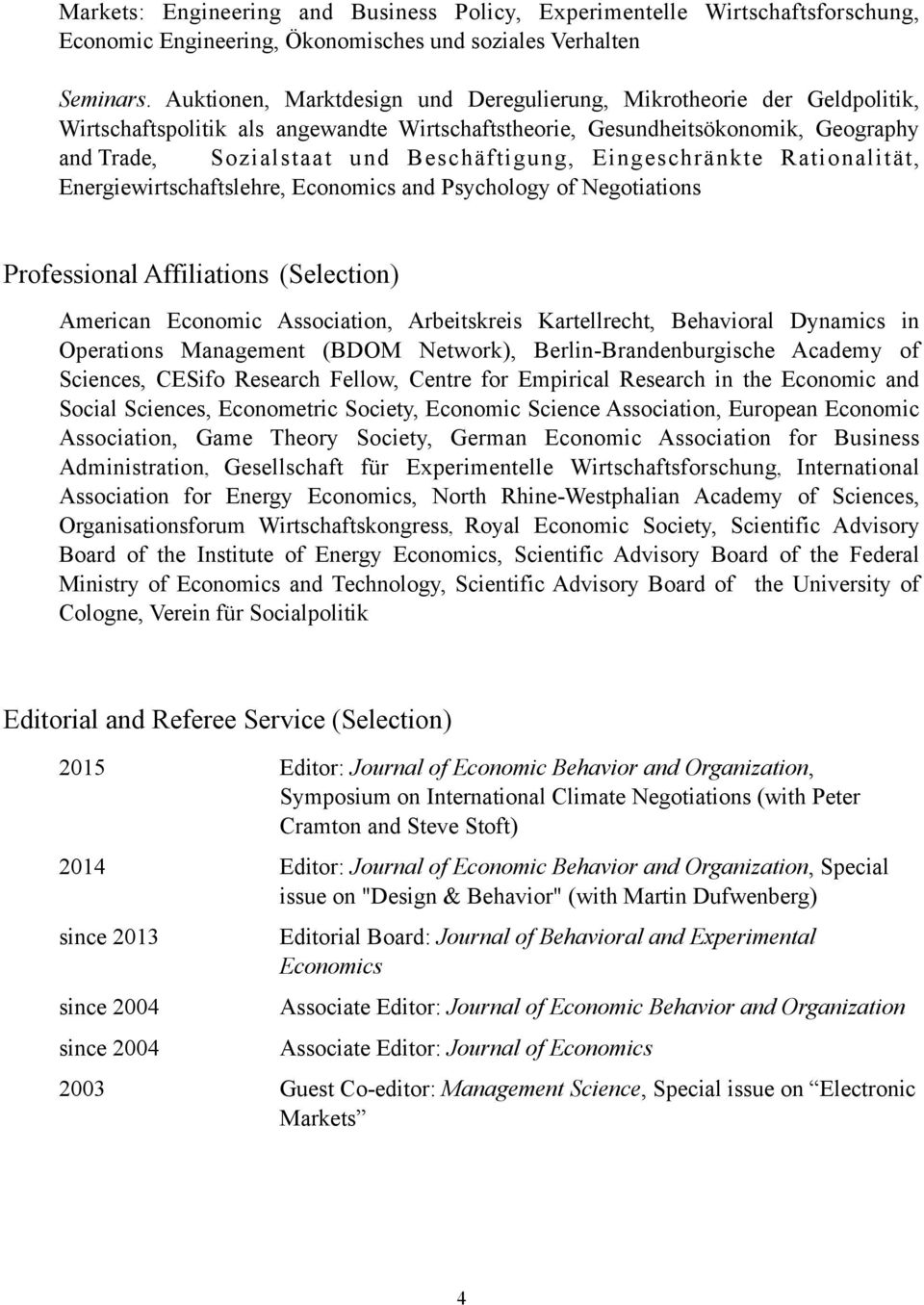 Eingeschränkte Rationalität, Energiewirtschaftslehre, Economics and Psychology of Negotiations Professional Affiliations (Selection) American Economic Association, Arbeitskreis Kartellrecht,