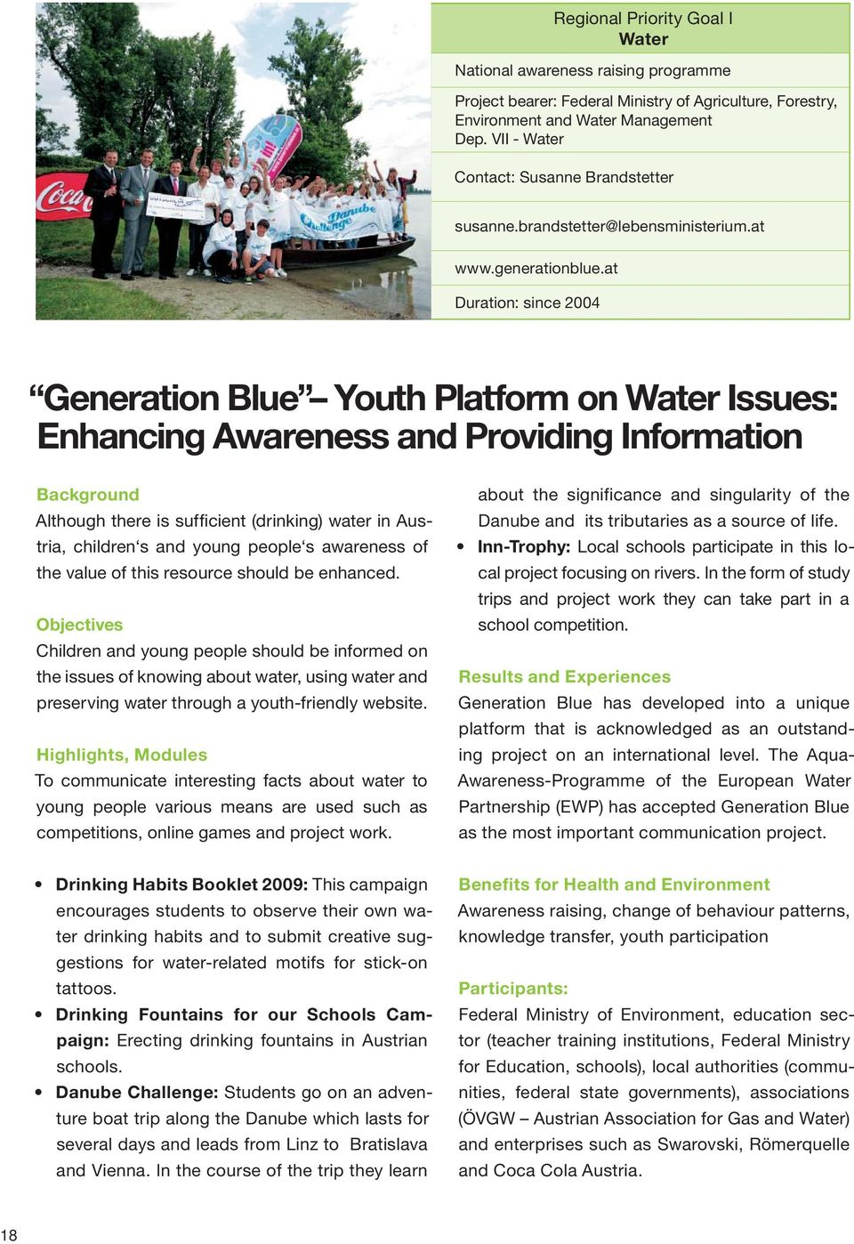 at Duration: since 2004 Generation Blue Youth Platform on Water Issues: Enhancing Awareness and Providing Information Background Although there is sufficient (drinking) water in Austria, children s