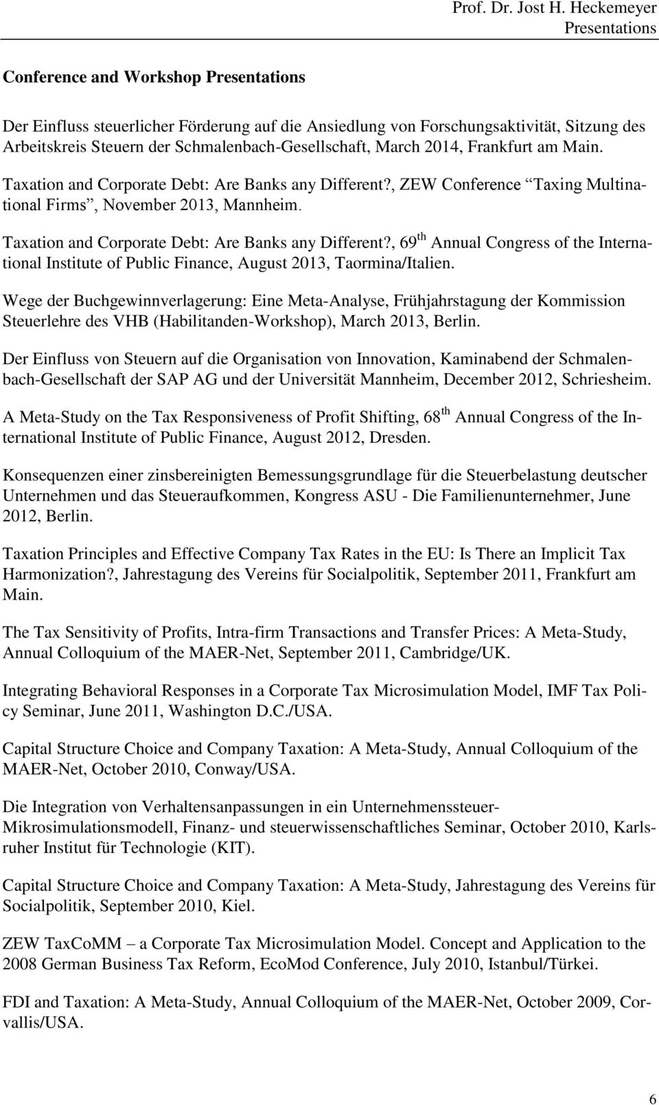 Taxation and Corporate Debt: Are Banks any Different?, 69 th Annual Congress of the International Institute of Public Finance, August 2013, Taormina/Italien.