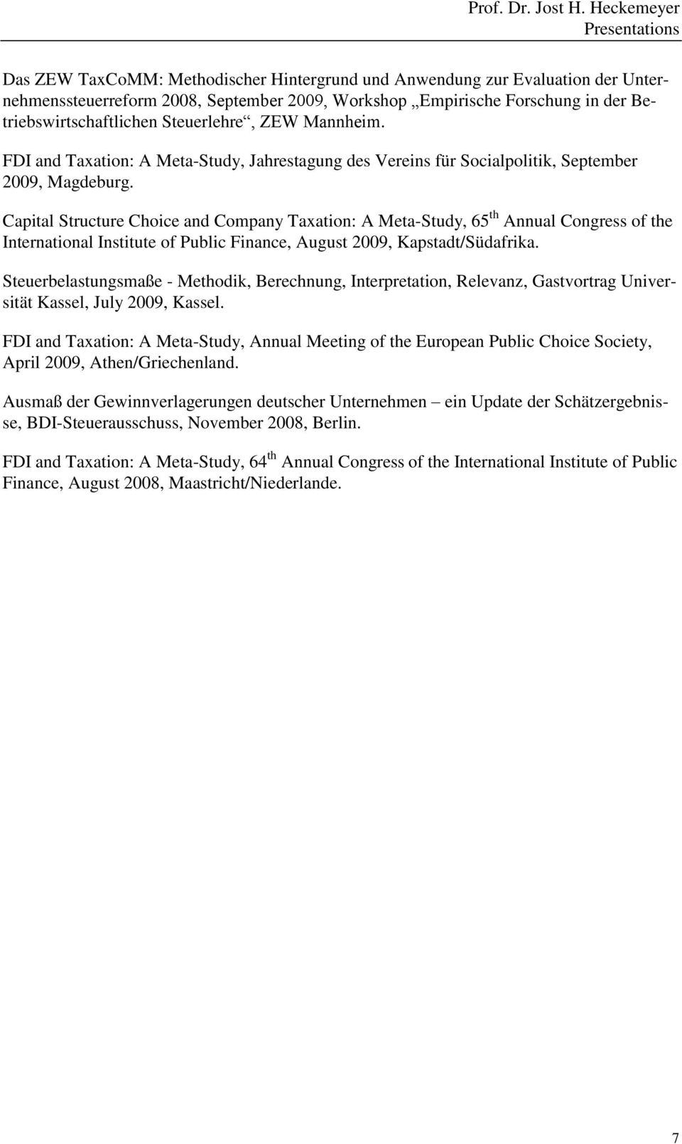 Capital Structure Choice and Company Taxation: A Meta-Study, 65 th Annual Congress of the International Institute of Public Finance, August 2009, Kapstadt/Südafrika.