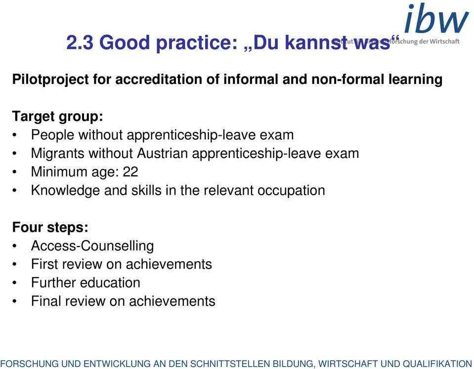 apprenticeship-leave exam Minimum age: 22 Knowledge and skills in the relevant occupation Four