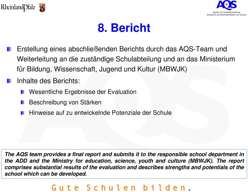 Potenziale der Schule The AQS team provides a final report and submits it to the responsible school department in the ADD and the Ministry for education,