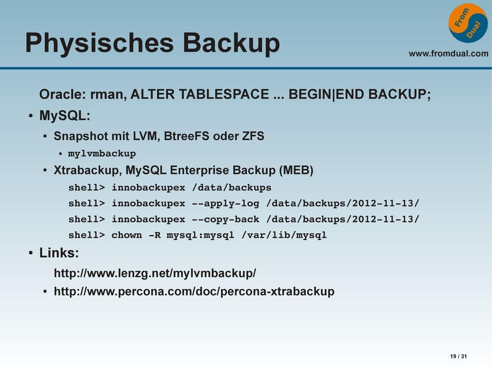 (MEB) Links: shell> innobackupex /data/backups shell> innobackupex apply log /data/backups/2012 11 13/ shell>