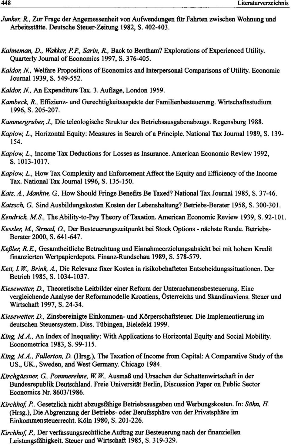 , Welfare Propositions of Economics and Interpersonal Comparisons of Utility. Economic Journal 1939, S. 549-552. Kaldor, N., An Expenditure Tax. 3. Auflage, London 1959.