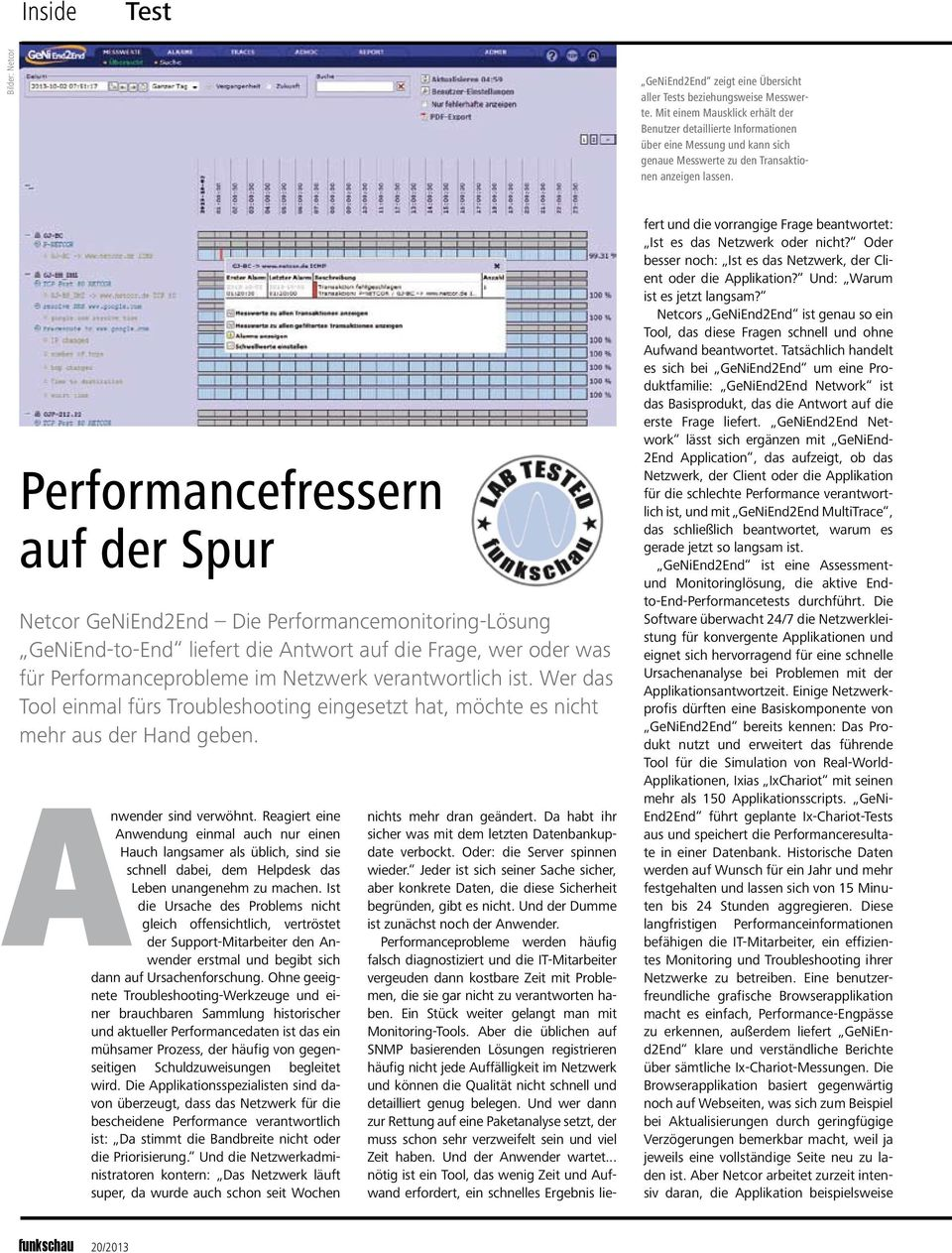 Performancefressern auf der Spur Netcor GeNiEnd2End Die Performancemonitoring-Lösung GeNiEnd-to-End liefert die Antwort auf die Frage, wer oder was für Performanceprobleme im Netzwerk verantwortlich