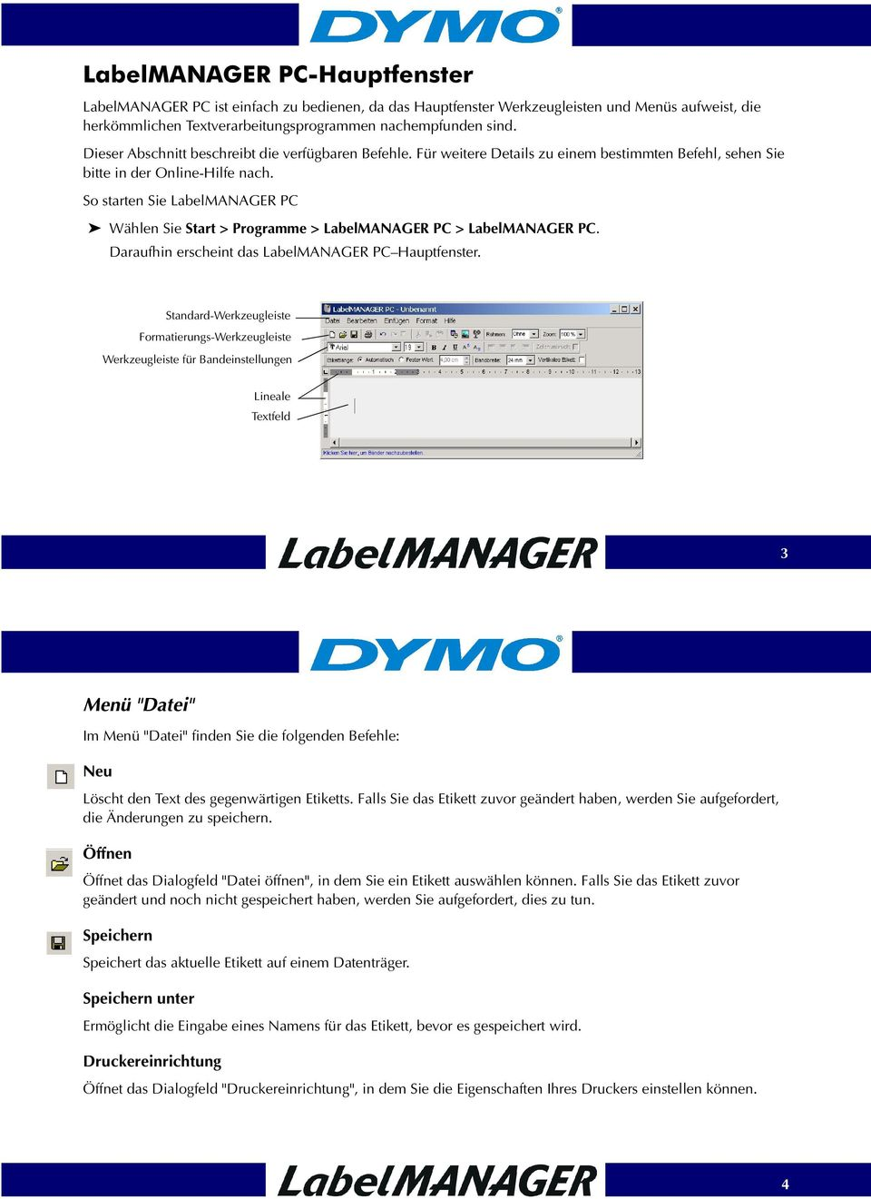 So starten Sie LabelMANAGER PC Wählen Sie Start > Programme > LabelMANAGER PC > LabelMANAGER PC. Daraufhin erscheint das LabelMANAGER PC Hauptfenster.