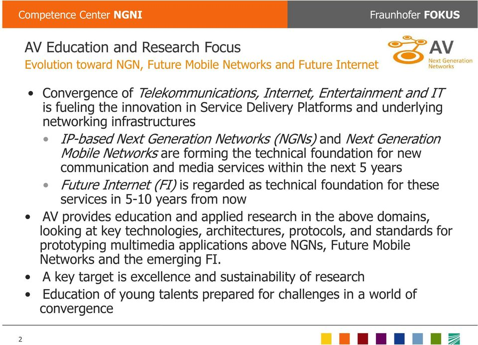 and media services within the next 5 years Future Internet (FI) is regarded as technical foundation for these services in 5-10 years from now AV provides education and applied research in the above