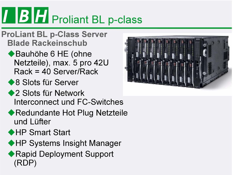 5 pro 42U Rack = 40 Server/Rack 8 Slots für Server 2 Slots für Network