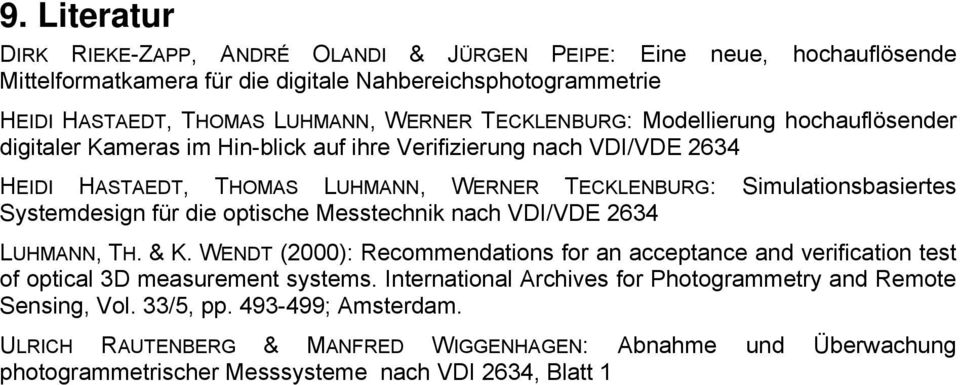 Systemdesign für die optische Messtechnik nach VDI/VDE 2634 LUHMANN, TH. & K. WENDT (2000): Recommendations for an acceptance and verification test of optical 3D measurement systems.