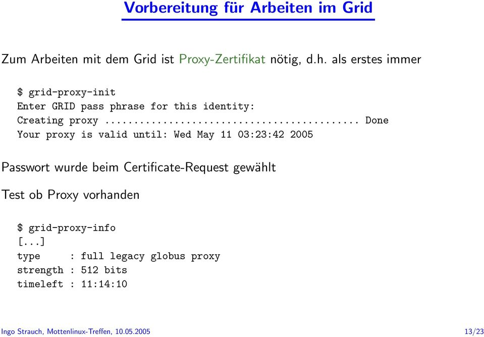 .. Your proxy is valid until: Wed May 11 03:23:42 2005 Done Passwort wurde beim Certificate-Request gewählt Test ob