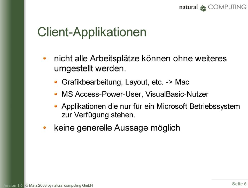 -> Mac MS Access-Power-User, VisualBasic-Nutzer Applikationen die nur