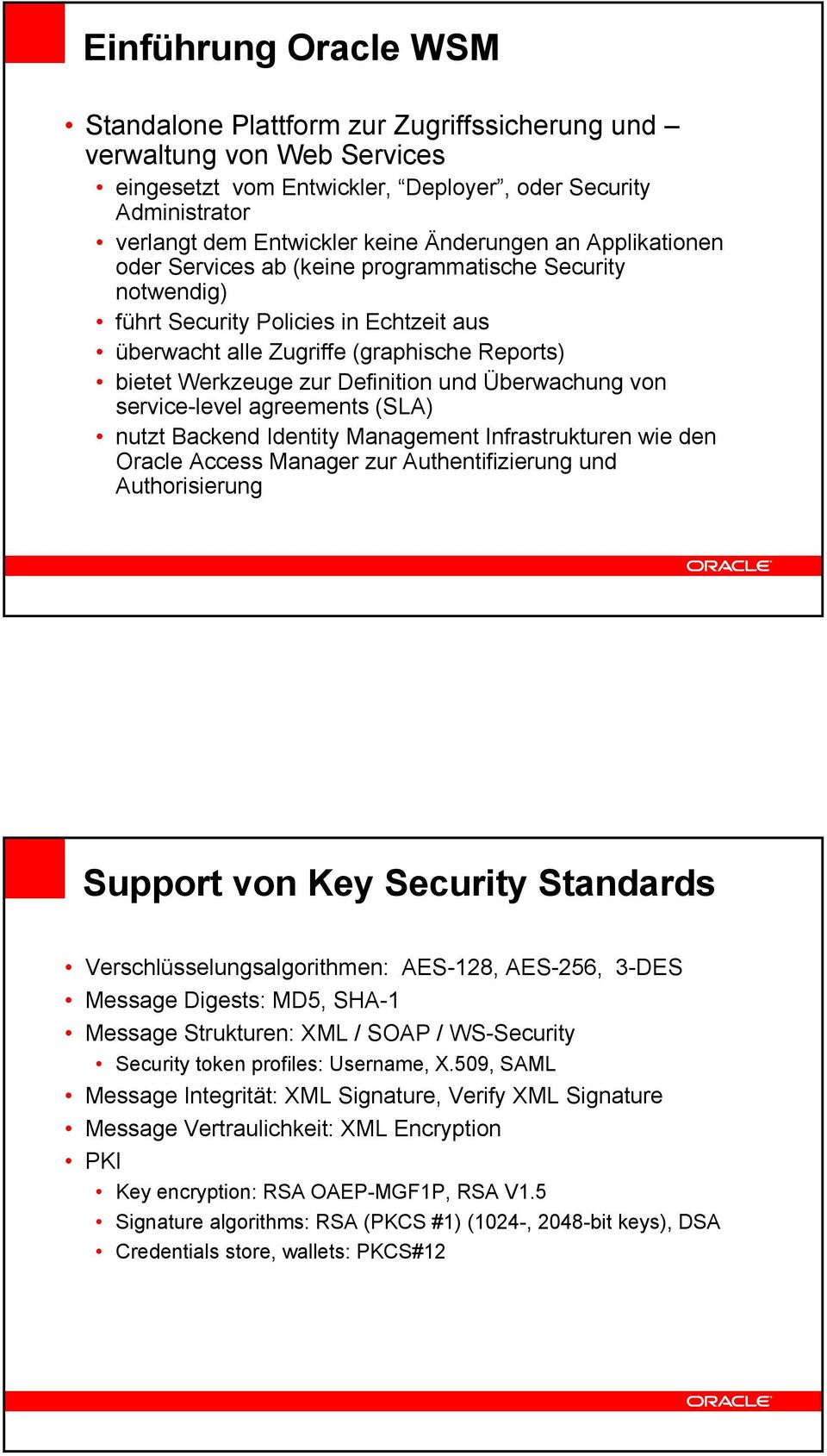Überwachung von service-level agreements (SLA) nutzt Backend Identity Management Infrastrukturen wie den Oracle Access Manager zur Authentifizierung und Authorisierung Support von Key Security