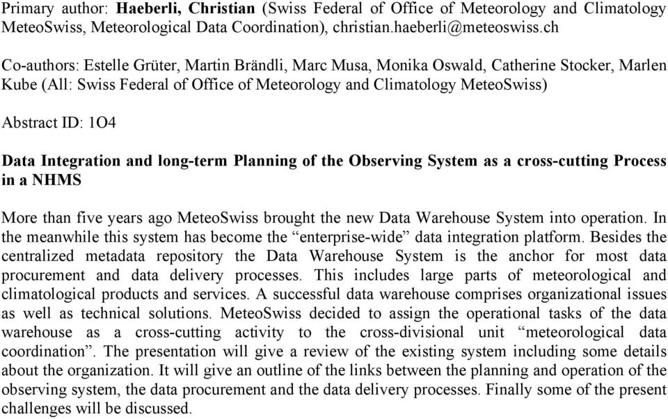 Integration and long-term Planning of the Observing System as a cross-cutting Process in a NHMS More than five years ago MeteoSwiss brought the new Data Warehouse System into operation.