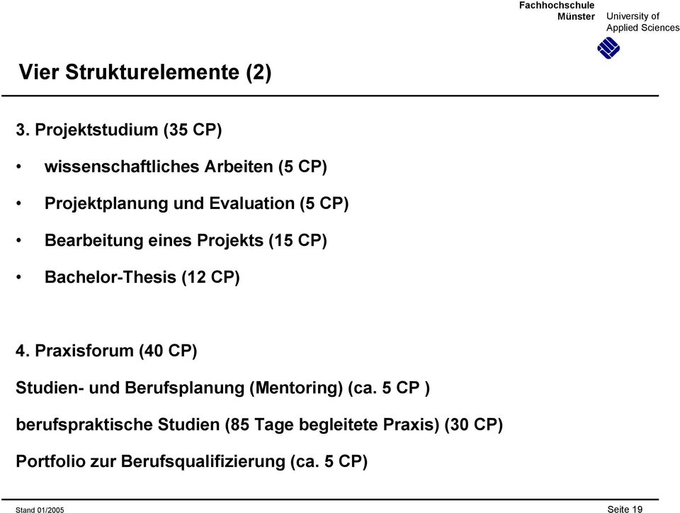 Bearbeitung eines Projekts (15 CP) Bachelor-Thesis (12 CP) 4.