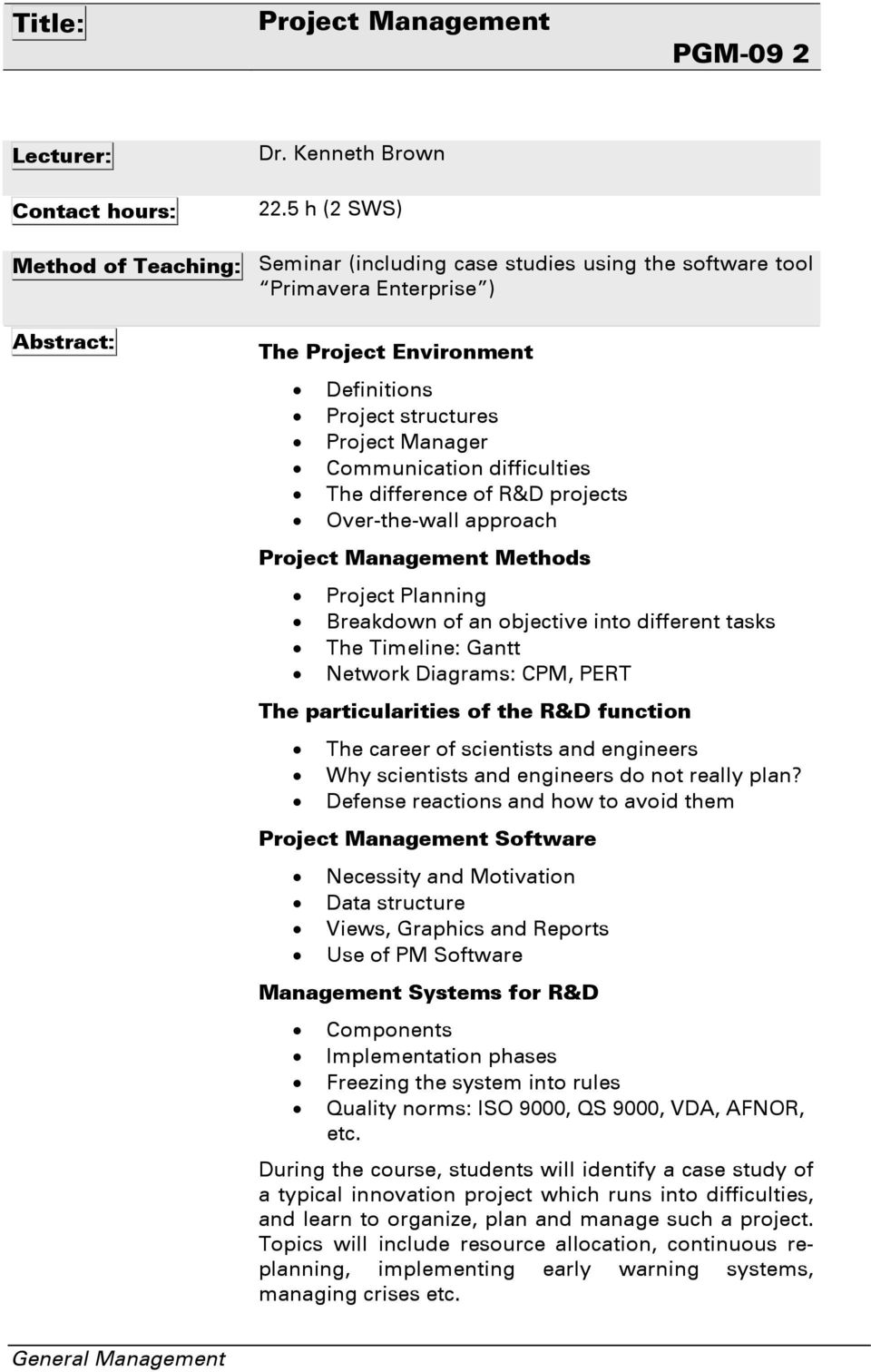 Communication difficulties The difference of R&D projects Over-the-wall approach Project Management Methods Project Planning Breakdown of an objective into different tasks The Timeline: Gantt Network
