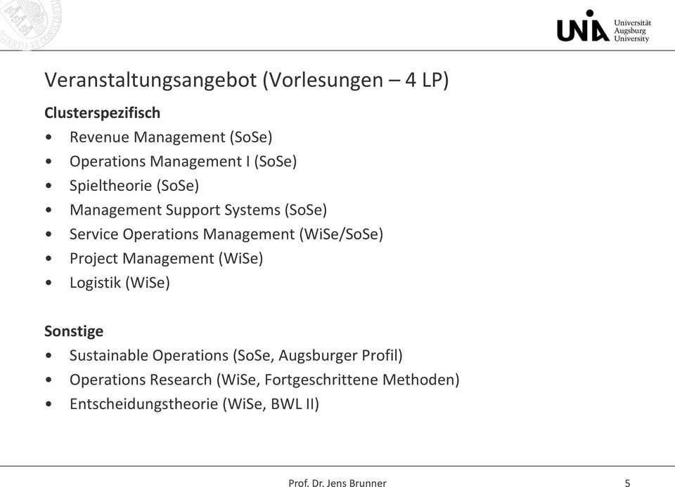 (WiSe) Logistik (WiSe) Sonstige Sustainable Operations (SoSe, Augsburger Profil) Operations