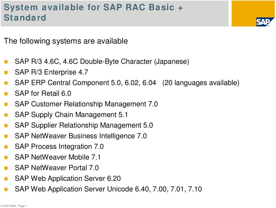 0 SAP Customer Relationship Management 7.0 SAP Supply Chain Management 5.1 SAP Supplier Relationship Management 5.