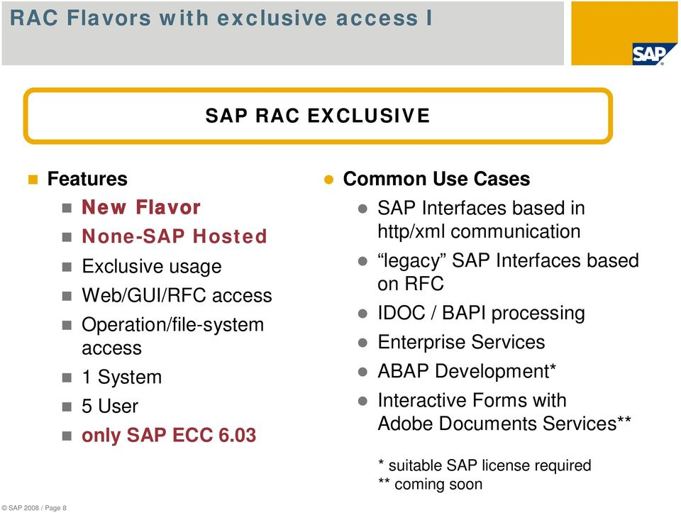 03 Common Use Cases SAP Interfaces based in http/xml communication legacy SAP Interfaces based on RFC IDOC / BAPI