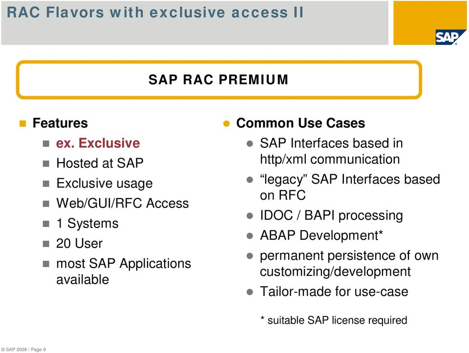 Common Use Cases SAP Interfaces based in http/xml communication legacy SAP Interfaces based on RFC IDOC / BAPI