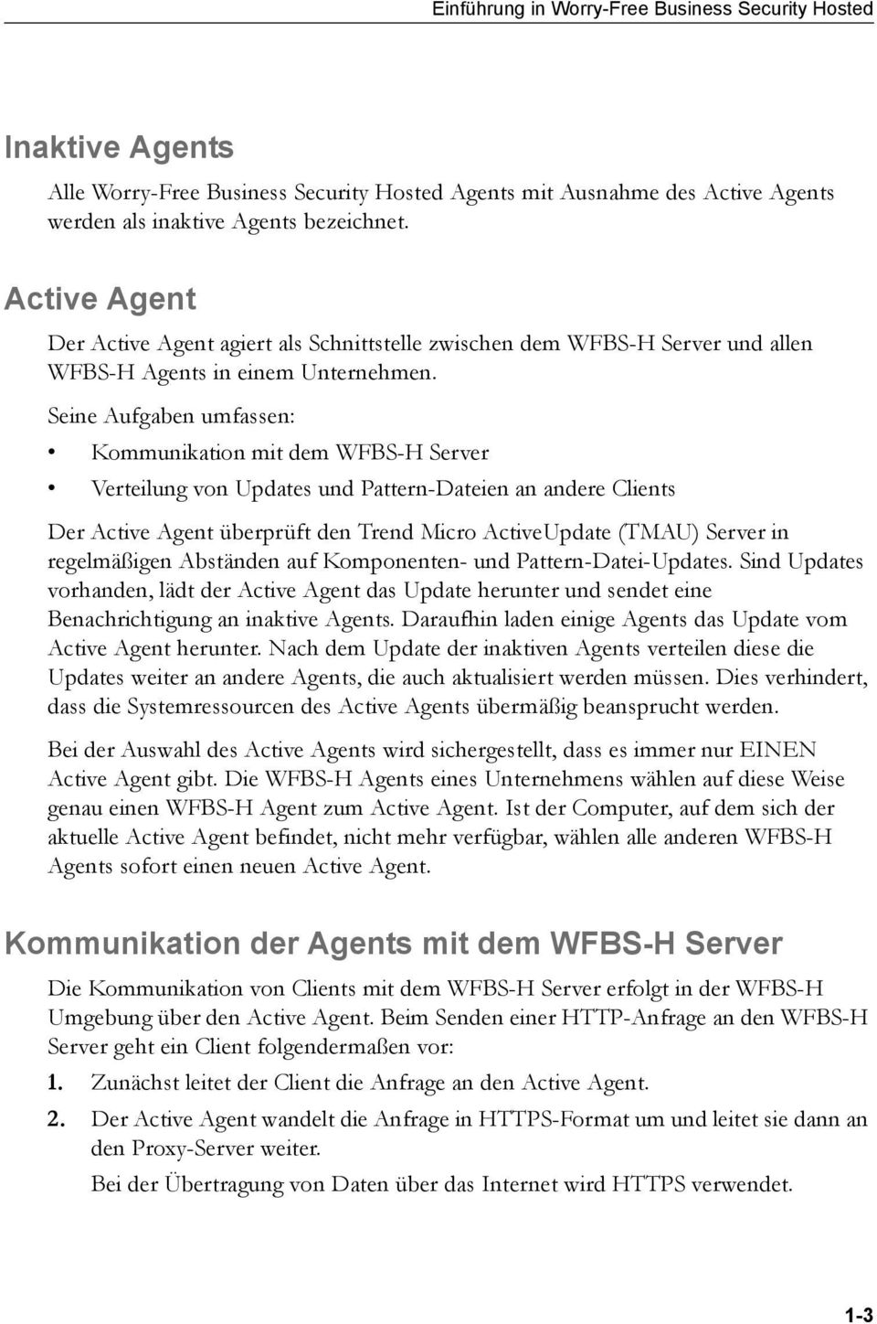 Seine Aufgaben umfassen: Kommunikation mit dem WFBS-H Server Verteilung von Updates und Pattern-Dateien an andere Clients Der Active Agent überprüft den Trend Micro ActiveUpdate (TMAU) Server in