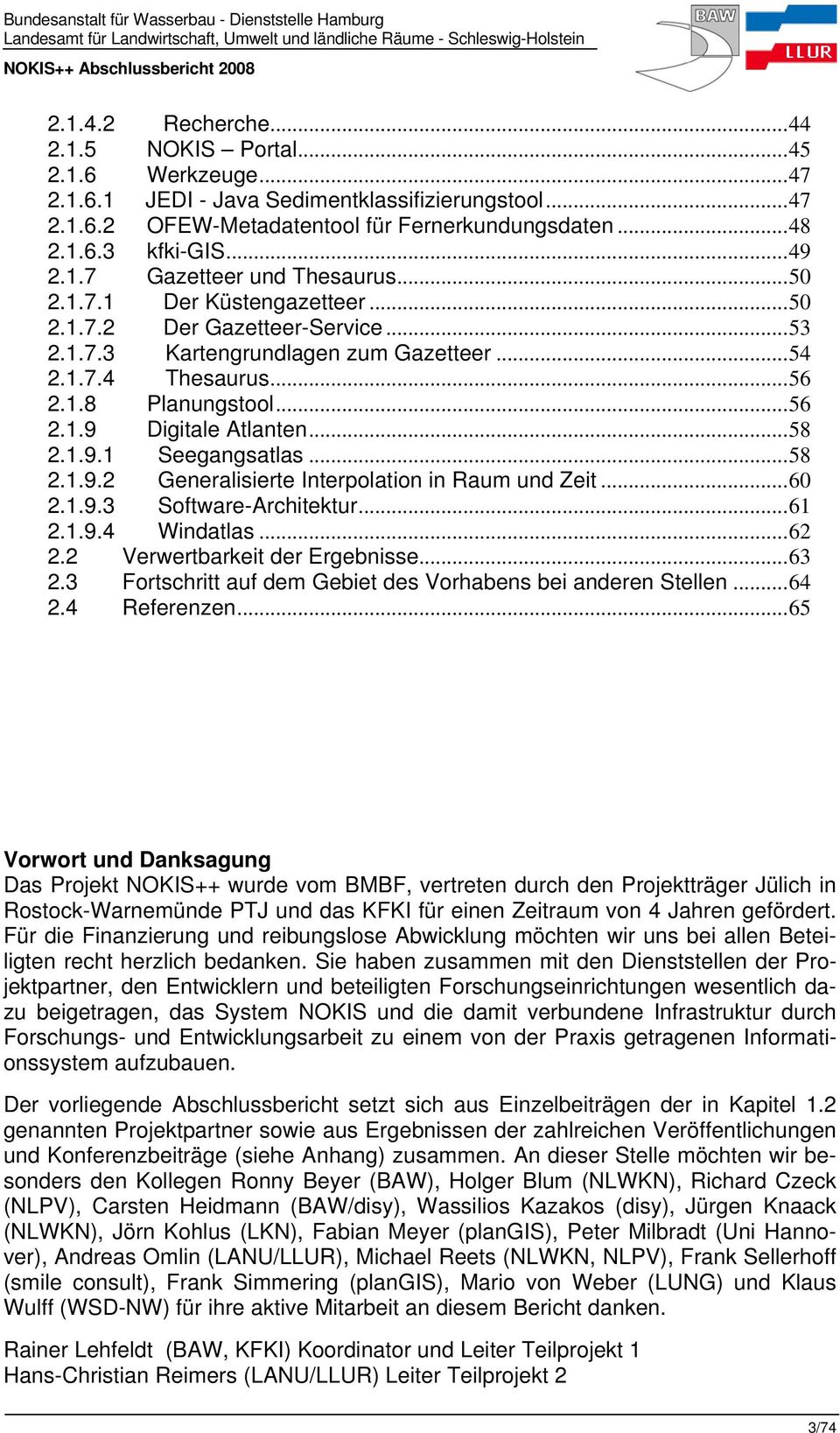 ..50 2.1.7.2 Der Gazetteer-Service...53 2.1.7.3 Kartengrundlagen zum Gazetteer...54 2.1.7.4 Thesaurus...56 2.1.8 Planungstool...56 2.1.9 Digitale Atlanten...58 2.1.9.1 Seegangsatlas...58 2.1.9.2 Generalisierte Interpolation in Raum und Zeit.