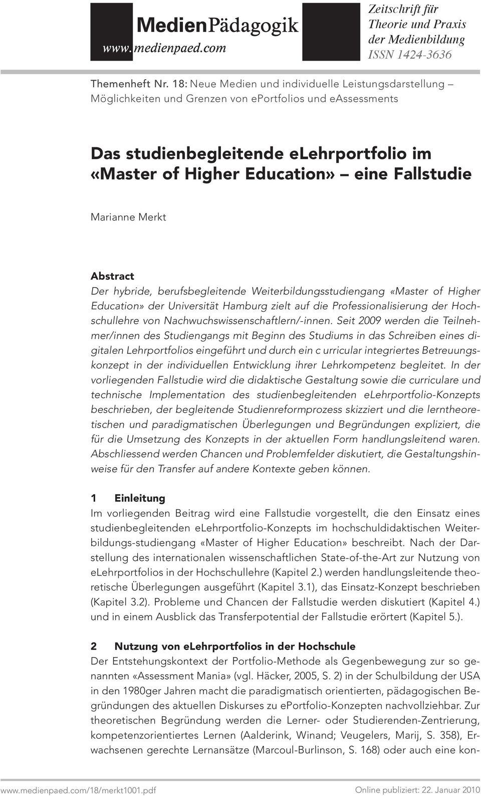 Marianne Merkt Abstract Der hybride, berufsbegleitende Weiterbildungsstudiengang «Master of Higher Education» der Universität Hamburg zielt auf die Professionalisierung der Hochschullehre von