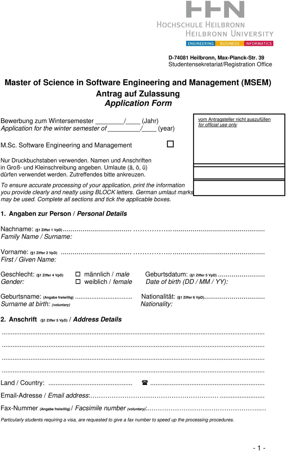 Umlaute (ä, ö, ü) dürfen verwendet werden. Zutreffendes bitte ankreuzen. To ensure accurate processing of your application, print the information you provide clearly and neatly using BLOCK letters.