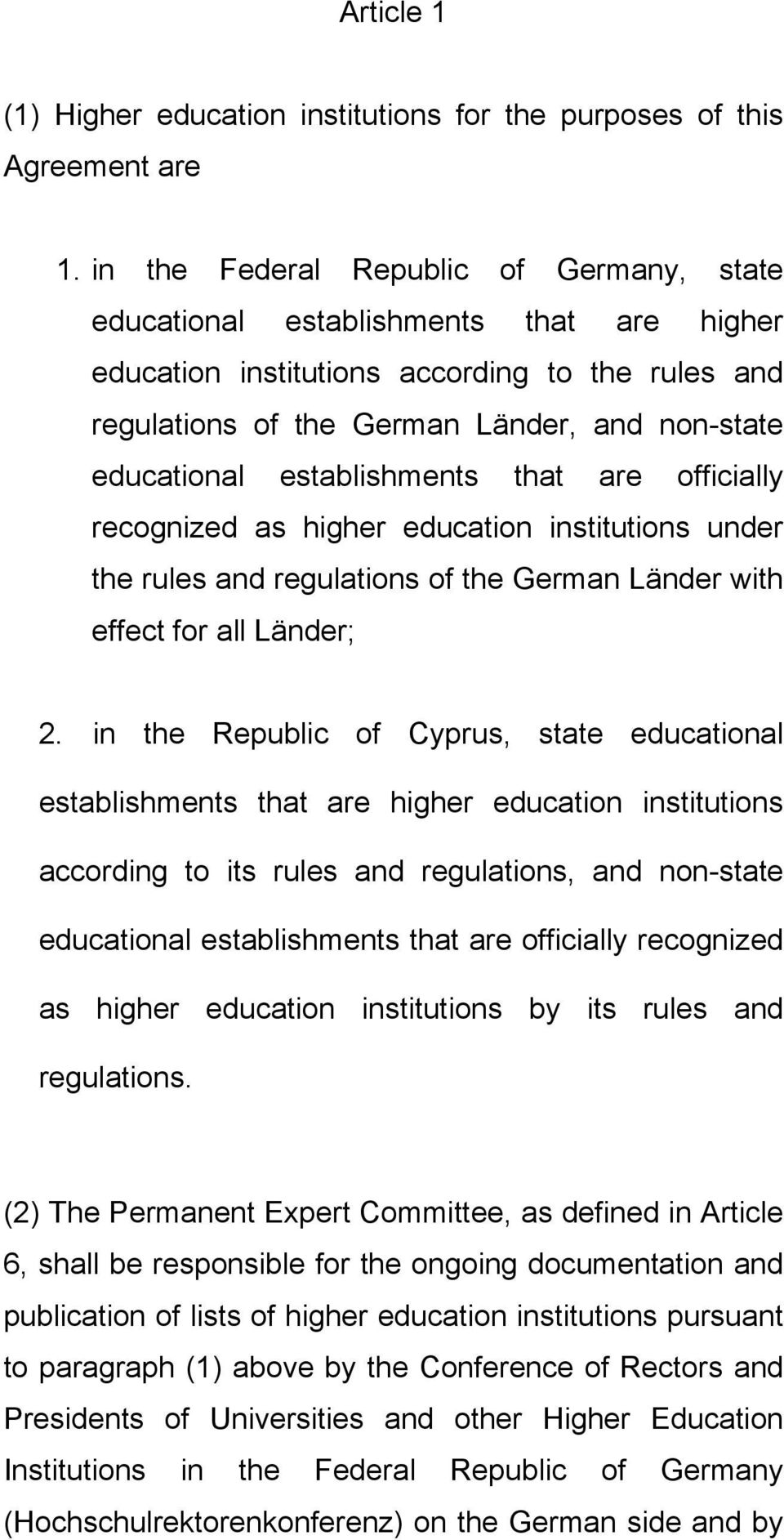 establishments that are officially recognized as higher education institutions under the rules and regulations of the German Länder with effect for all Länder; 2.