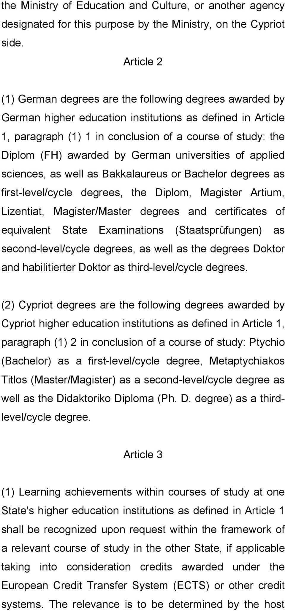 awarded by German universities of applied sciences, as well as Bakkalaureus or Bachelor degrees as first-level/cycle degrees, the Diplom, Magister Artium, Lizentiat, Magister/Master degrees and