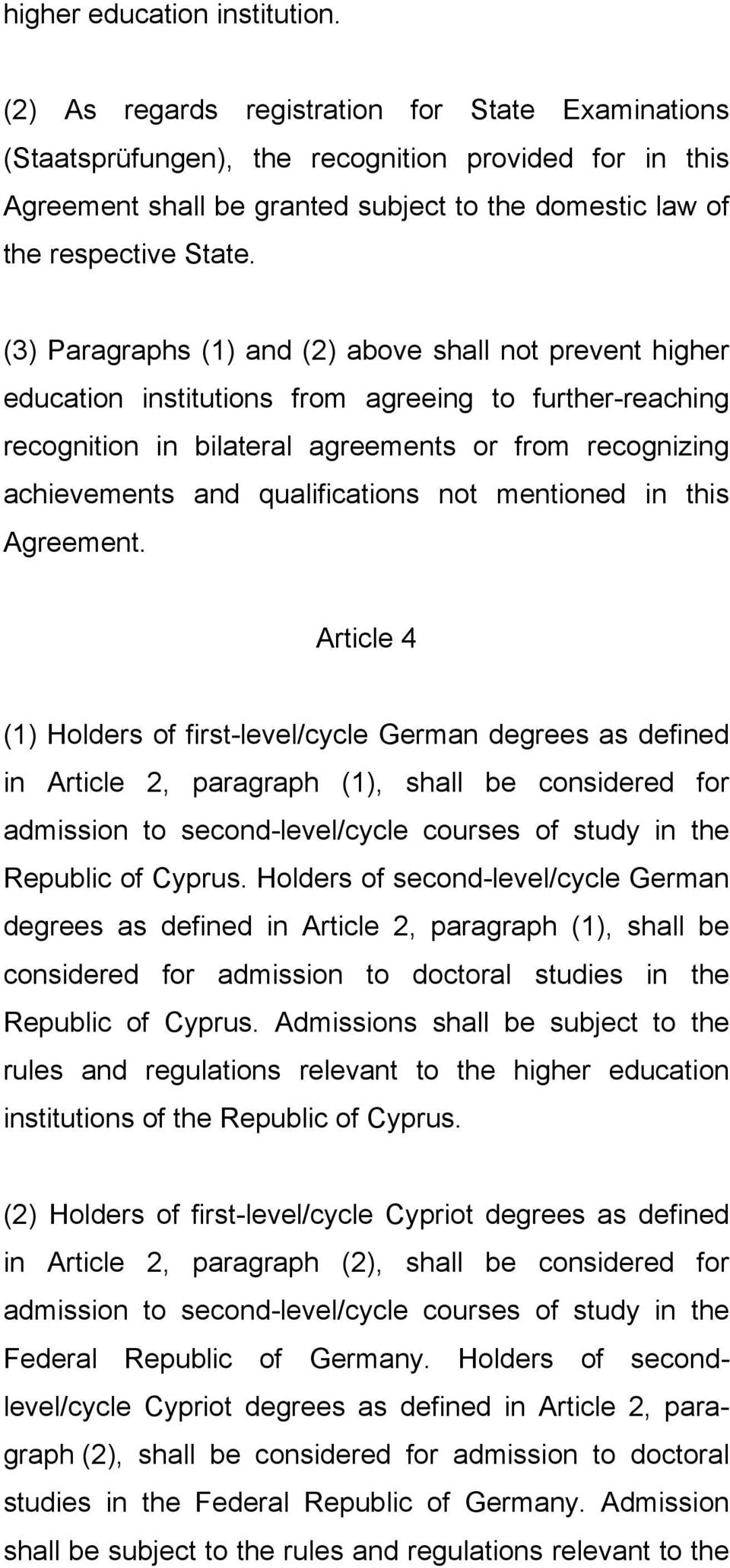 (3) Paragraphs (1) and (2) above shall not prevent higher education institutions from agreeing to further-reaching recognition in bilateral agreements or from recognizing achievements and