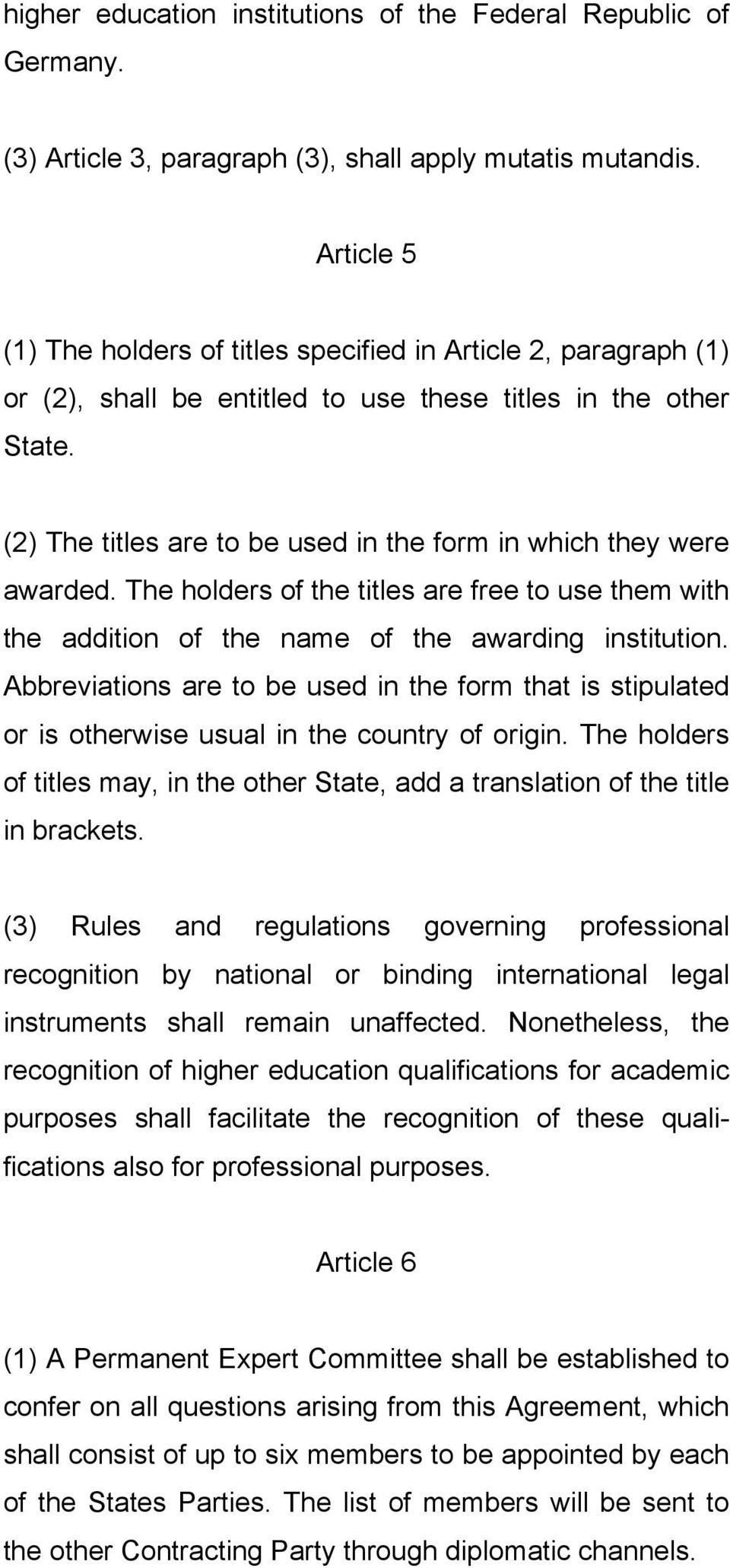 (2) The titles are to be used in the form in which they were awarded. The holders of the titles are free to use them with the addition of the name of the awarding institution.