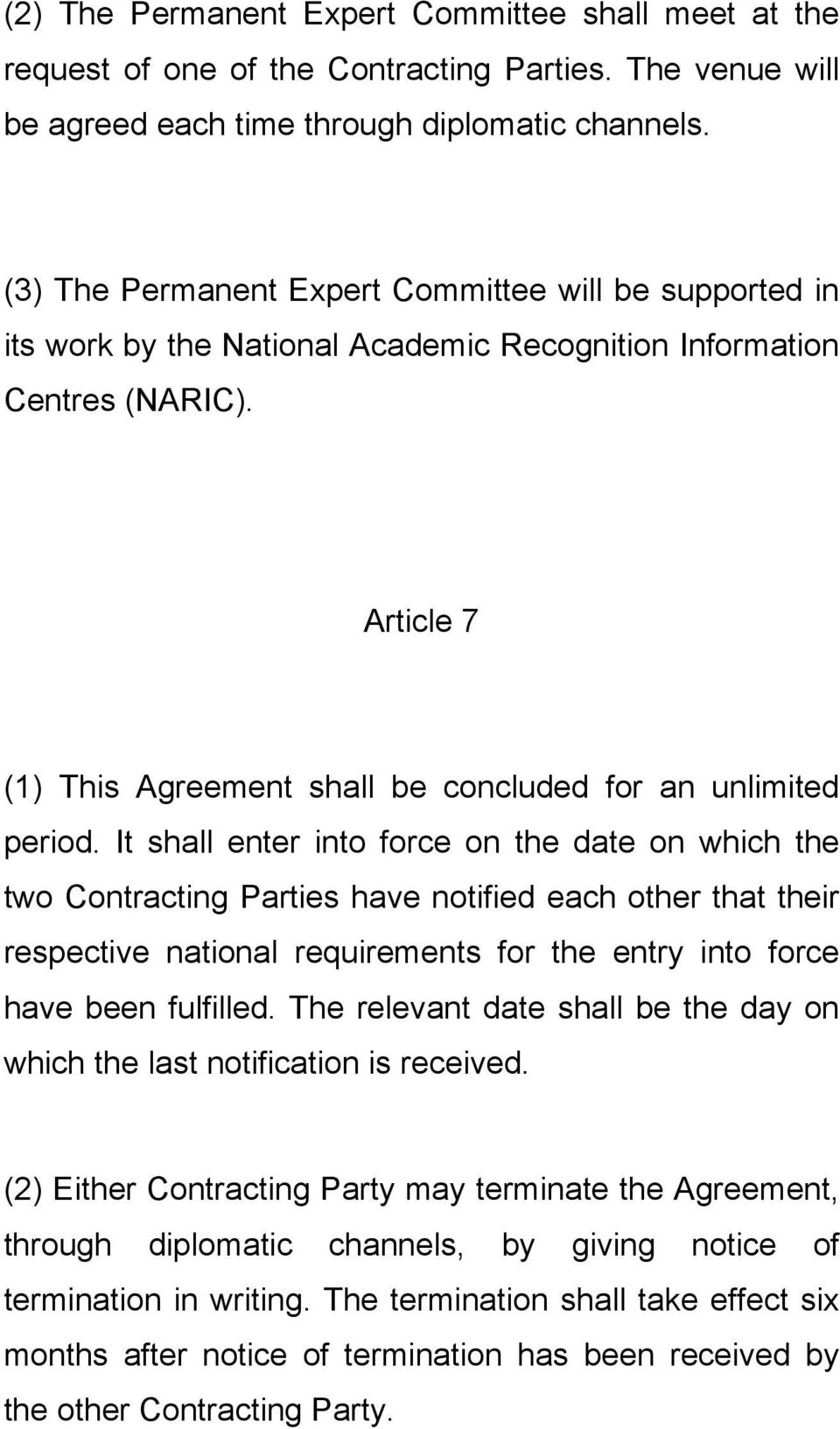 Article 7 (1) This Agreement shall be concluded for an unlimited period.