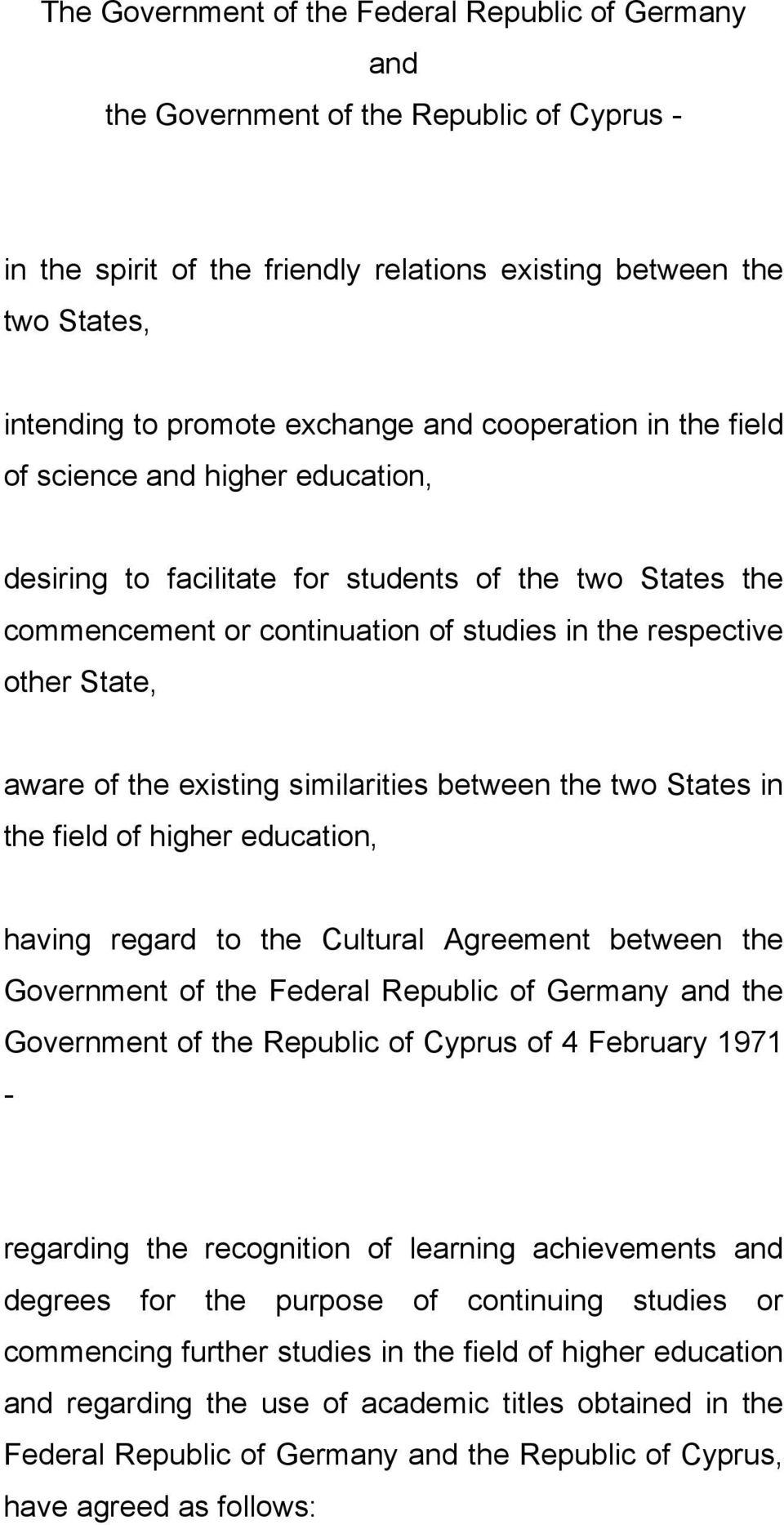 the existing similarities between the two States in the field of higher education, having regard to the Cultural Agreement between the Government of the Federal Republic of Germany and the Government
