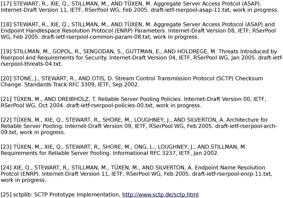 Internet-Draft Version 08, IETF, RSerPool WG, Feb 2005. draft-ietf-rserpool-common-param-08.txt, work in progress. [19] STILLMAN, M., GOPOL, R., SENGODAN, S., GUTTMAN, E., AND HOLDREGE, M.