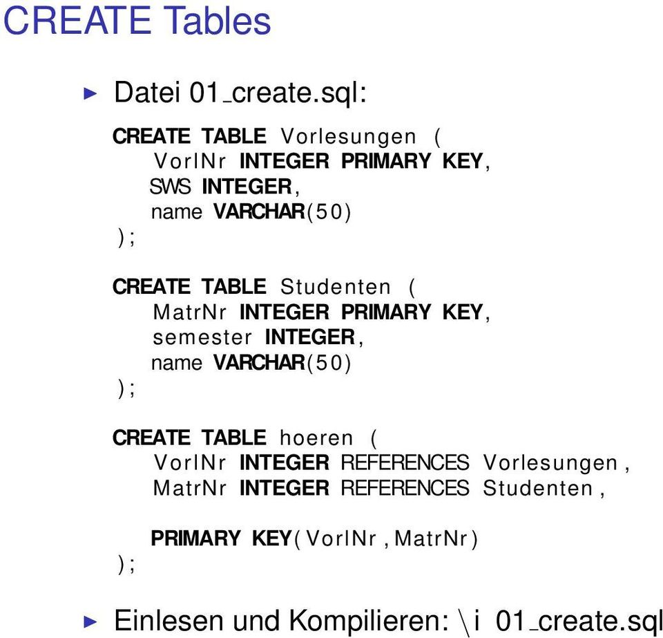 CREATE TABLE Studenten ( MatrNr INTEGER PRIMARY KEY, semester INTEGER, name VARCHAR( 50) ) ;