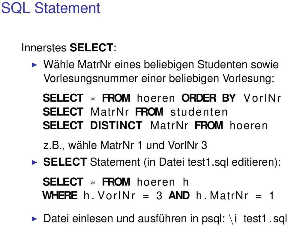 MatrNr FROM hoeren z.b., wähle MatrNr 1 und VorlNr 3 SELECT Statement (in Datei test1.