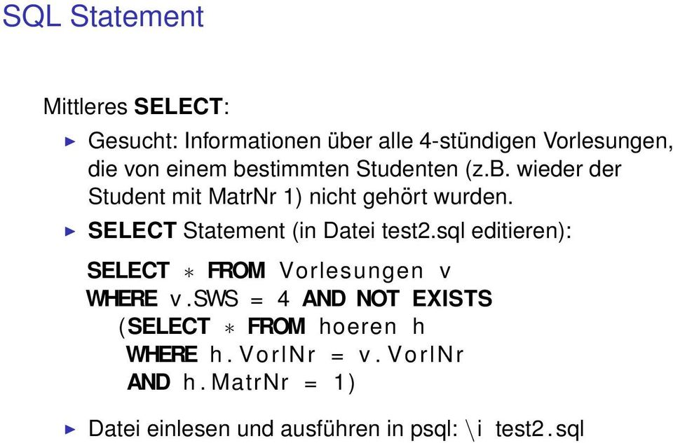 SELECT Statement (in Datei test2.sql editieren): SELECT FROM Vorlesungen v WHERE v.