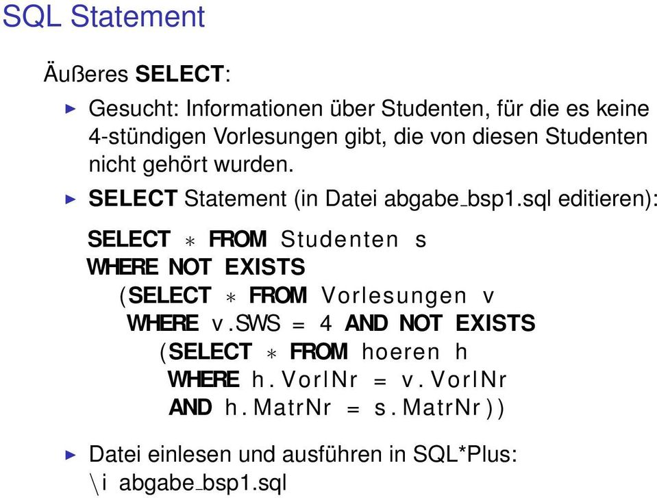 sql editieren): SELECT FROM Studenten s WHERE NOT EXISTS ( SELECT FROM Vorlesungen v WHERE v.