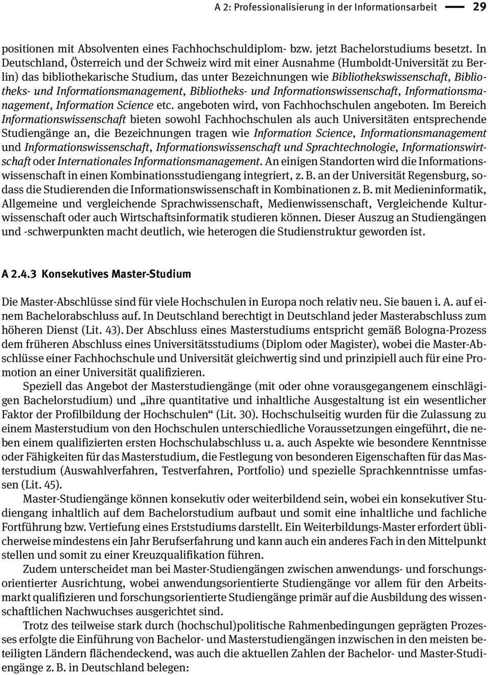 und Informationsmanagement, Bibliotheks- und Informationswissenschaft, Informationsmanagement, Information Science etc. angeboten wird, von Fachhochschulen angeboten.