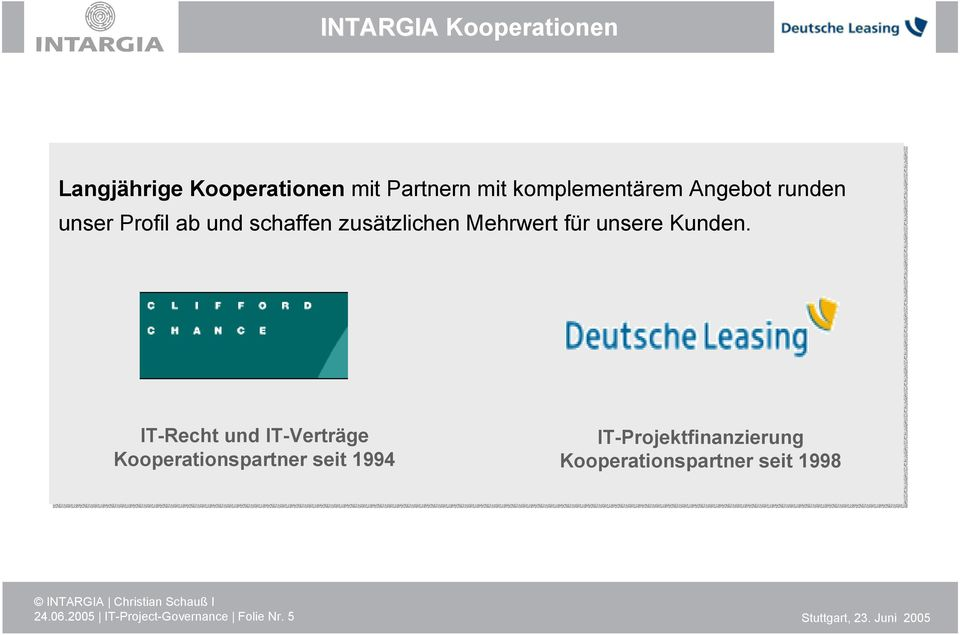 IT-Recht und IT-Verträge Kooperationspartner seit 1994 IT-Projektfinanzierung