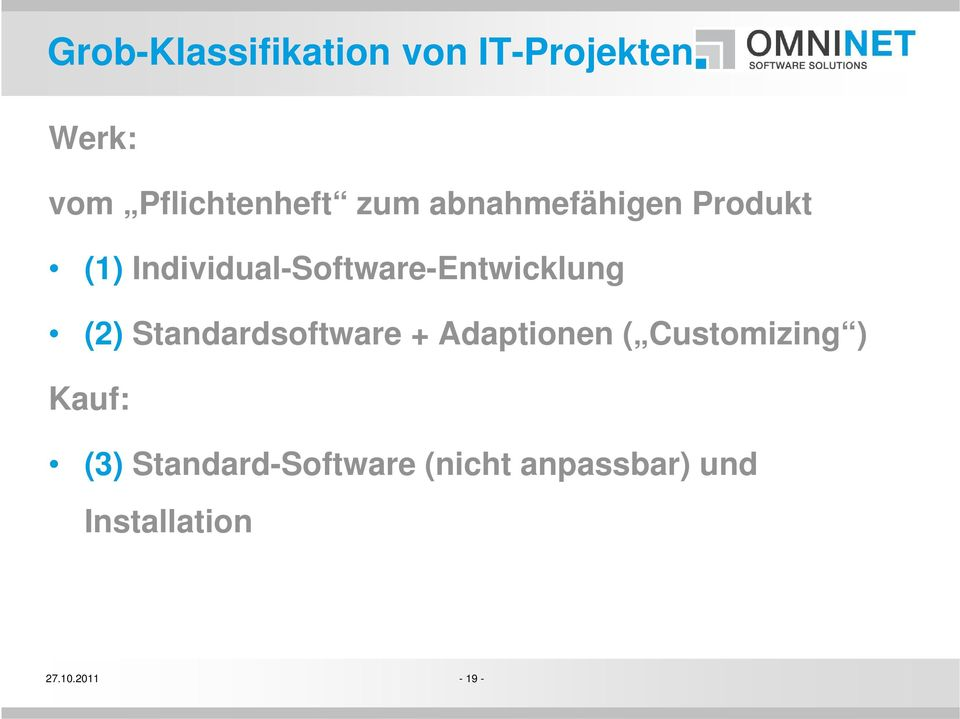 (2) Standardsoftware + Adaptionen ( Customizing ) Kauf: (3)