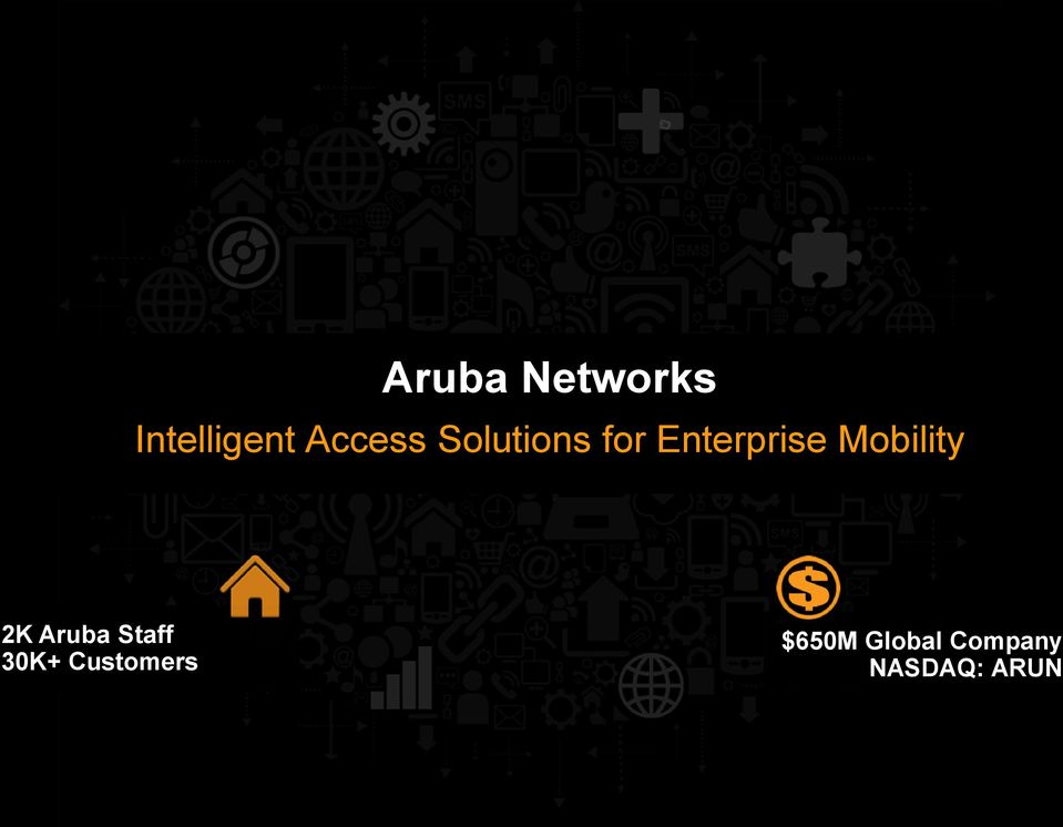 Aruba Staff 30K+ Customers $650M