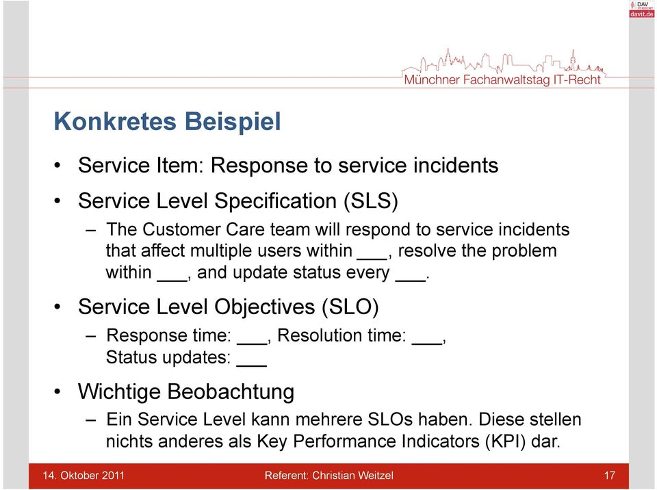 Service Level Objectives (SLO) Response time:, Resolution time:, Status updates: Wichtige Beobachtung Ein Service Level