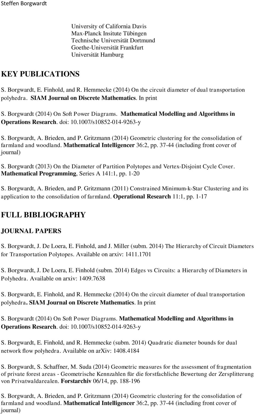 Mathematical Modelling and Algorithms in Operations Research. doi: 10.1007/s10852-014-9263-y S. Borgwardt, A. Brieden, and P.